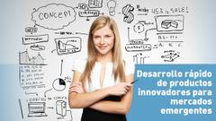 Desarrollo rápido de productos innovadores para mercados emergentes