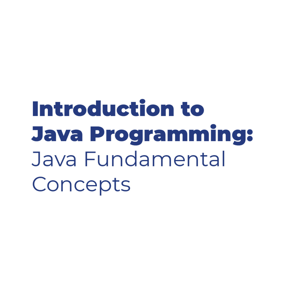 Introduction to Java Programming: Java Fundamental Concepts