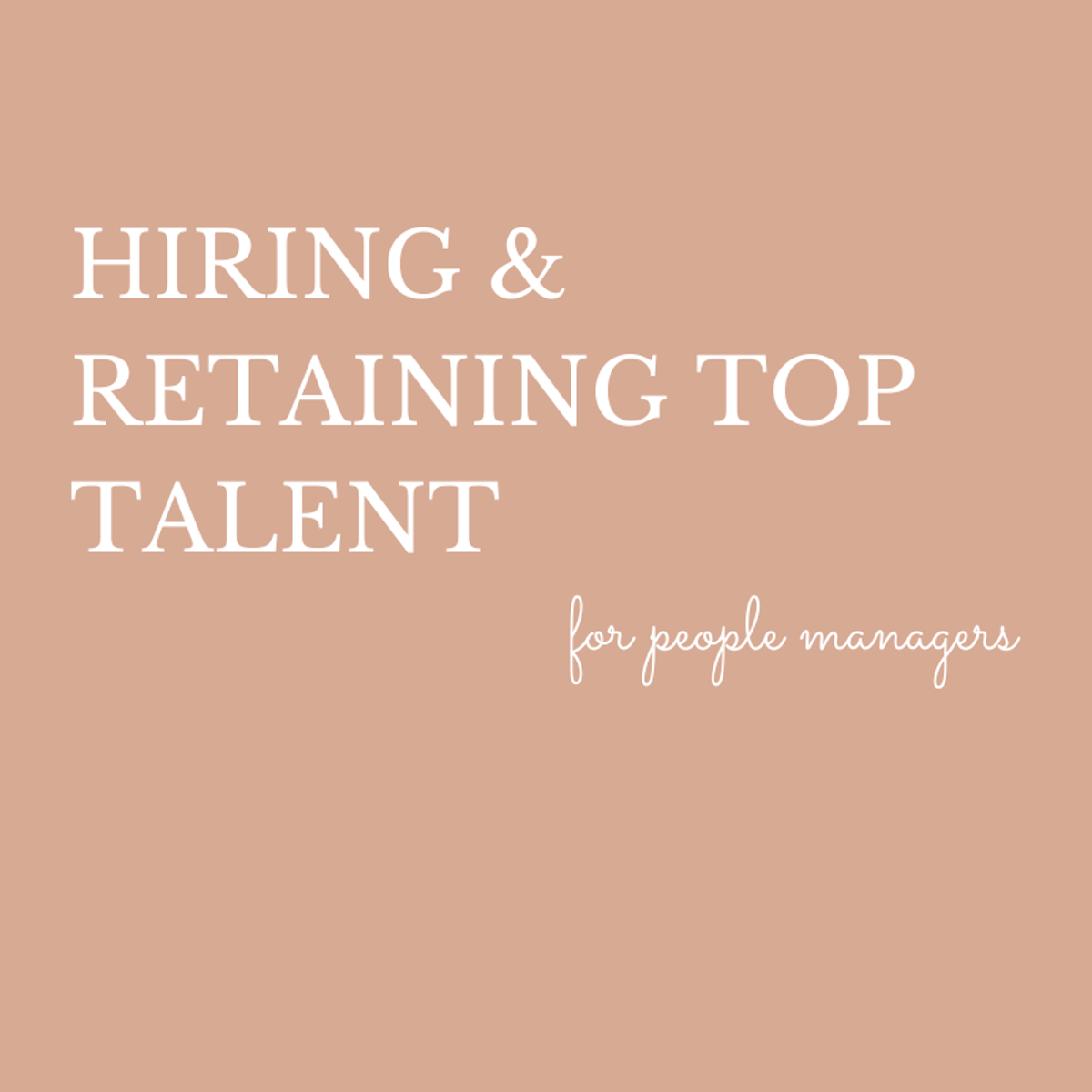 Hiring & Retaining Top Talent for People Managers